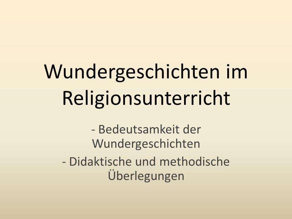 Wundergeschichten im Religionsunterricht - Bedeutsamkeit der Wundergeschichten - Didaktische und methodische Überlegungen