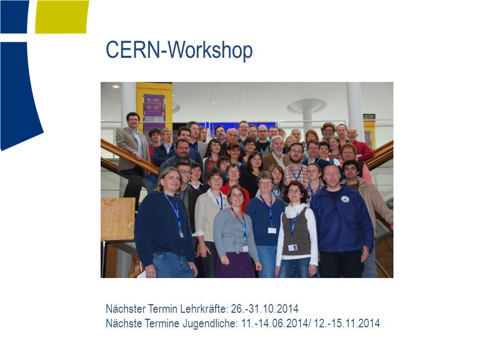 CERN-Workshop Nächster Termin Lehrkräfte: 26.-31.10.2014 Nächste Termine Jugendliche: 11.-14.06.2014/ 12.-15.11.2014