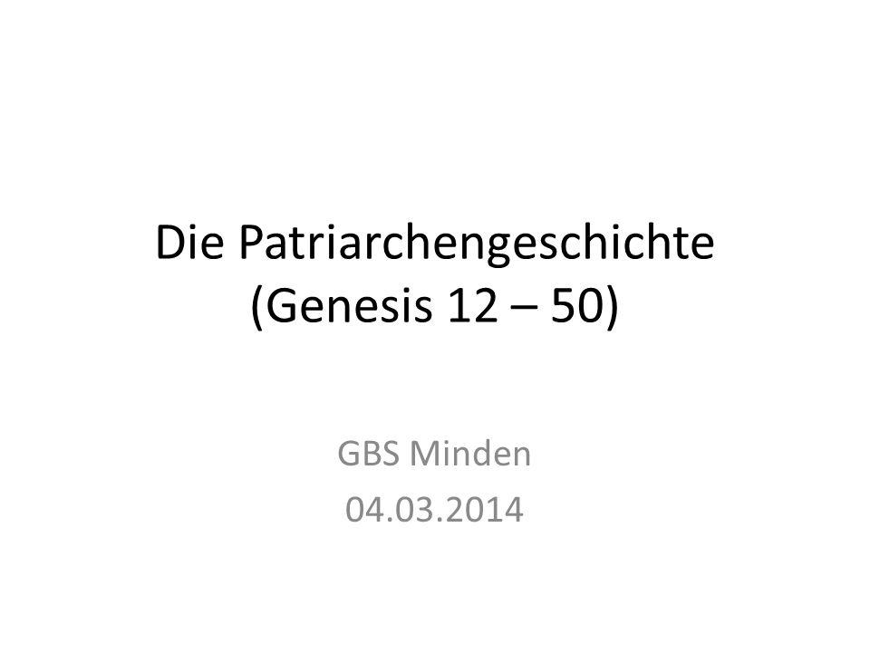 Die Patriarchengeschichte (Genesis 12 – 50) GBS Minden 04.03.2014