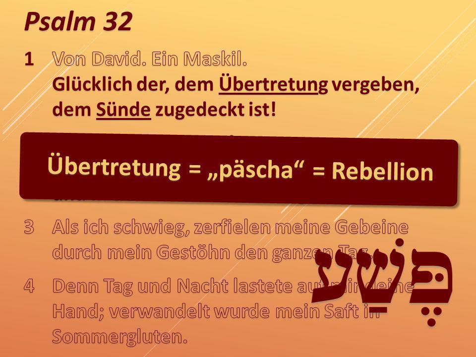 Psalm 32 Übertretung = päscha = Rebellion