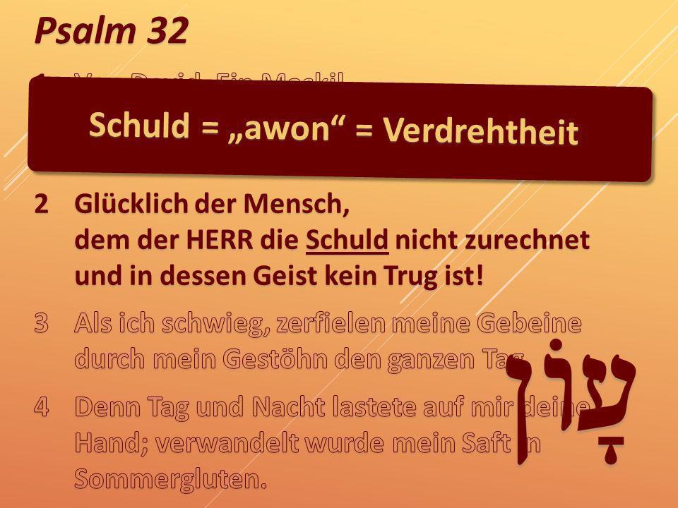 Psalm 32 Schuld = awon = Verdrehtheit