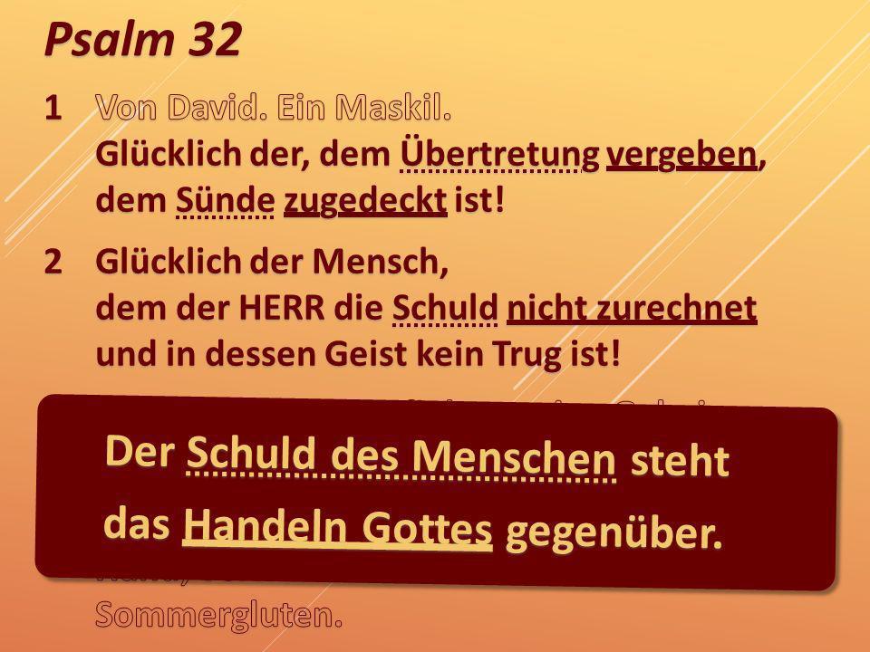 Psalm 32 Der Schuld des Menschen steht das Handeln Gottes gegenüber.