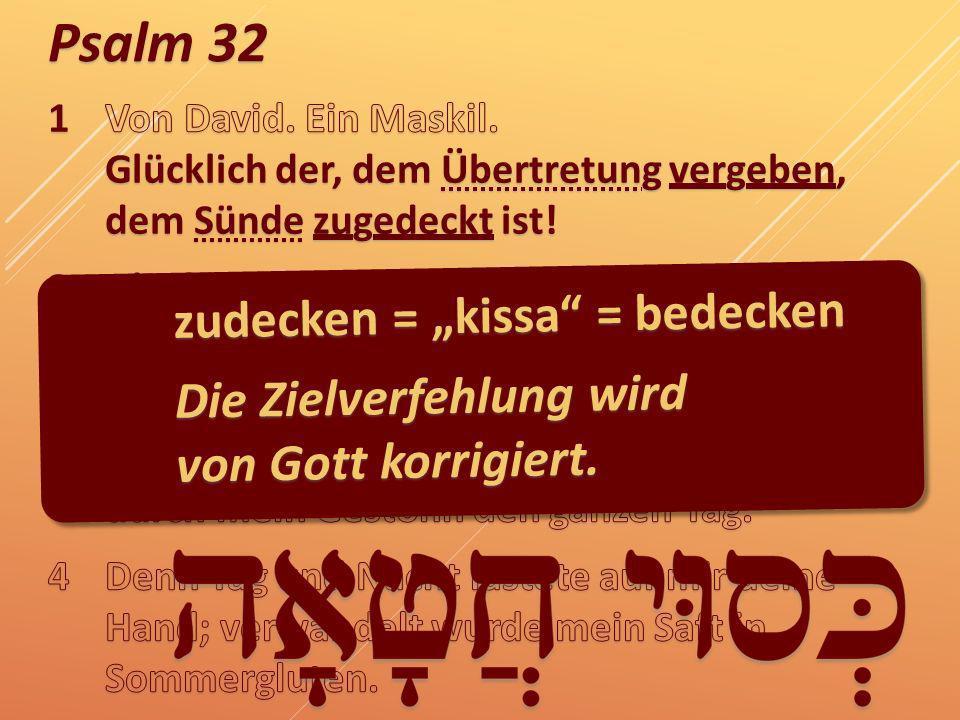Psalm 32 zudecken = kissa = bedecken Die Zielverfehlung wird von Gott korrigiert.
