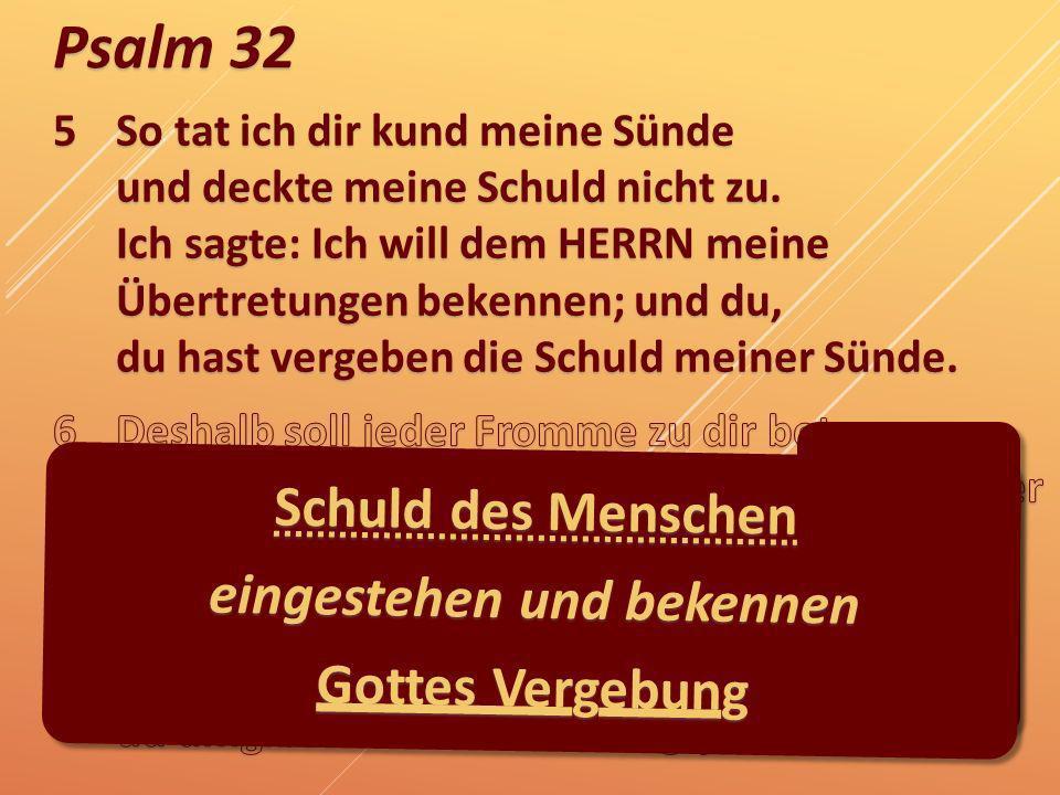 Psalm 32 ? Schuld des Menschen eingestehen und bekennen Gottes Vergebung
