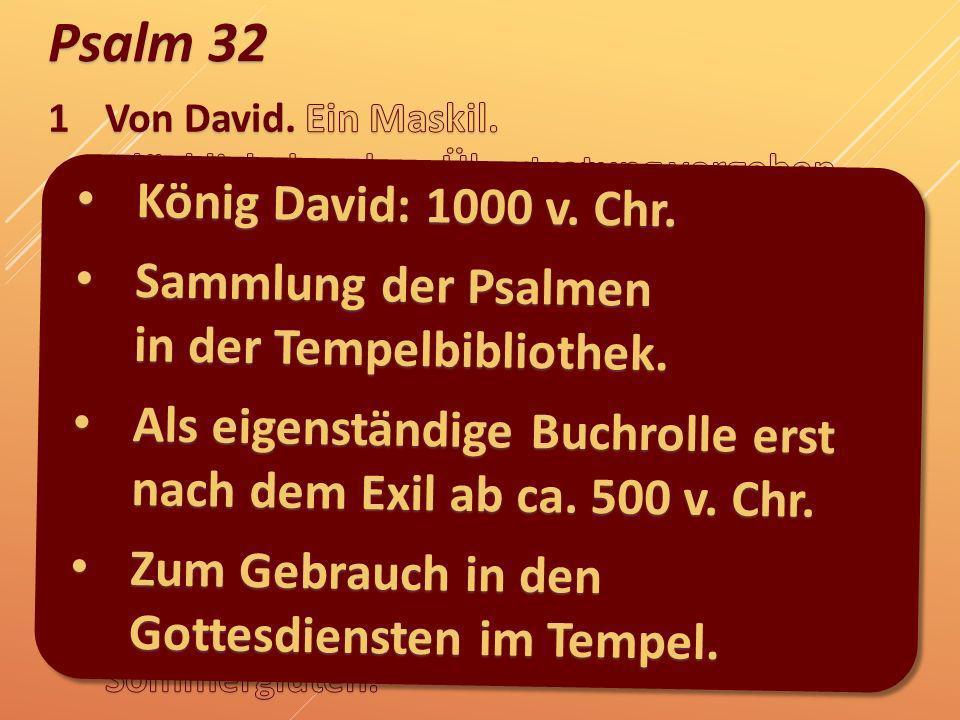 Psalm 32 König David: 1000 v. Chr. König David: 1000 v. Chr. Sammlung der Psalmen in der Tempelbibliothek. Sammlung der Psalmen in der Tempelbibliothe