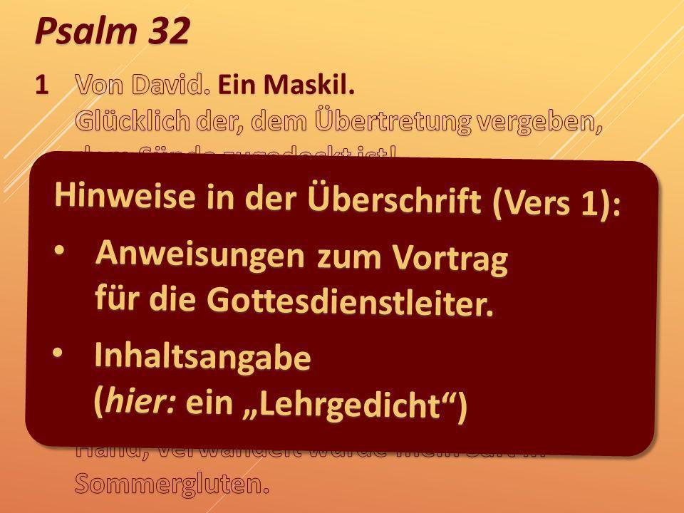 Psalm 32 Hinweise in der Überschrift (Vers 1): Anweisungen zum Vortrag für die Gottesdienstleiter. Anweisungen zum Vortrag für die Gottesdienstleiter.