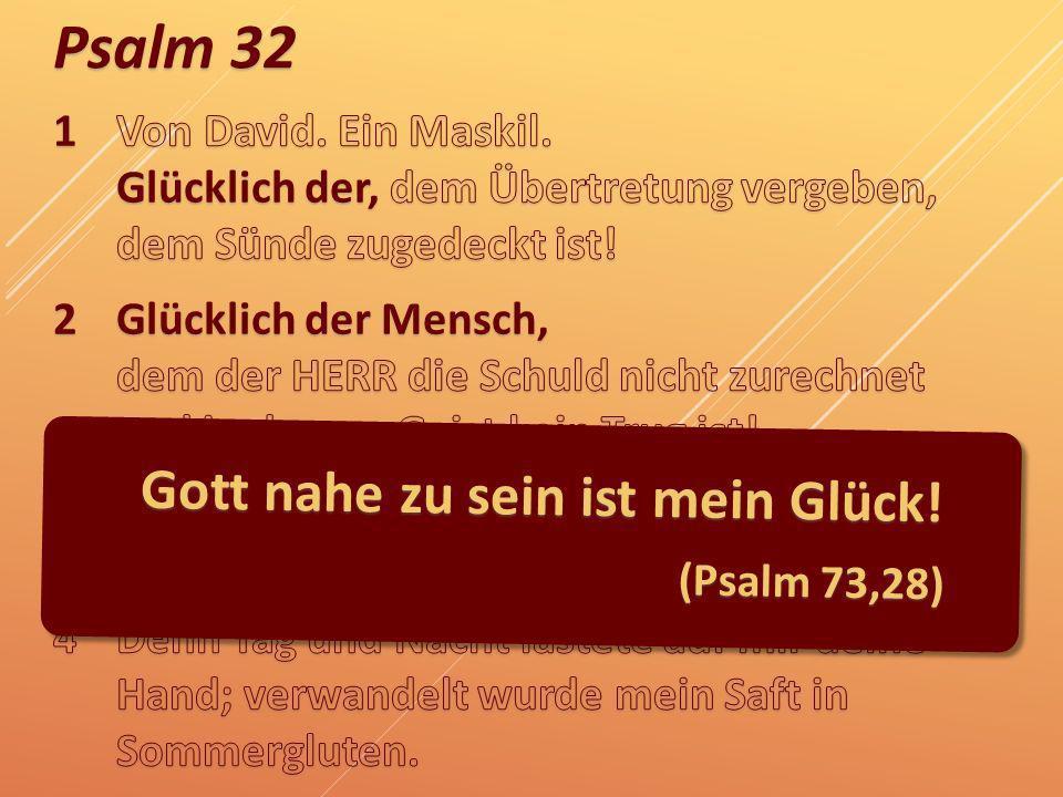 Psalm 32 Gott nahe zu sein ist mein Glück! (Psalm 73,28)