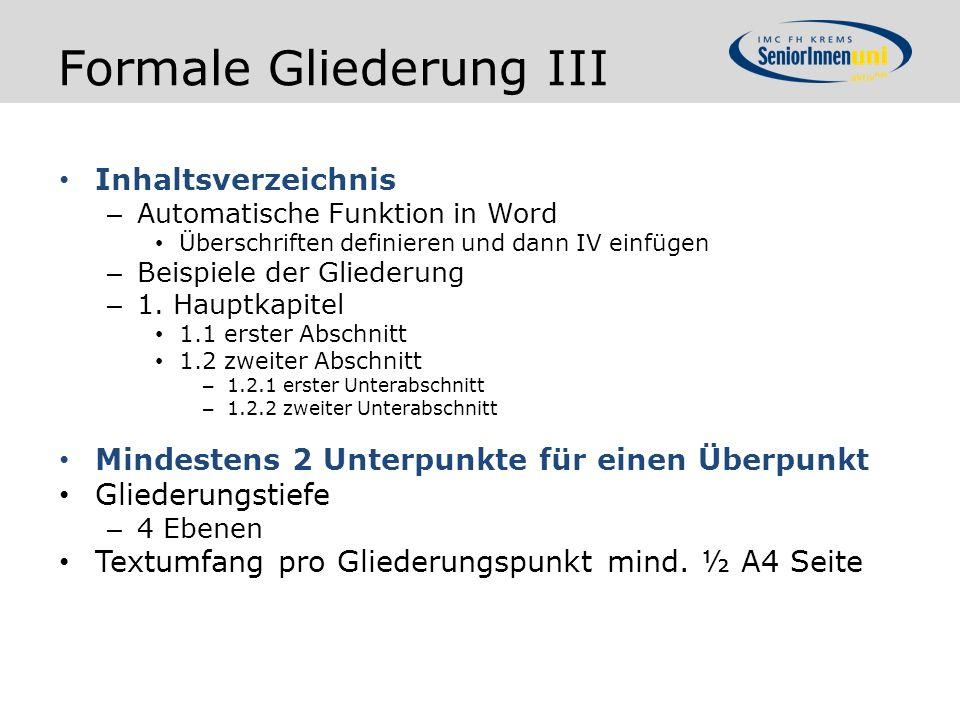 Formale Gliederung III Inhaltsverzeichnis – Automatische Funktion in Word Überschriften definieren und dann IV einfügen – Beispiele der Gliederung – 1.