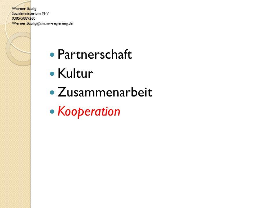 Werner Baulig Sozialministerium M-V 0385/5889260 Werner.Baulig@sm.mv-regierung.de Partnerschaft Kultur Zusammenarbeit Kooperation