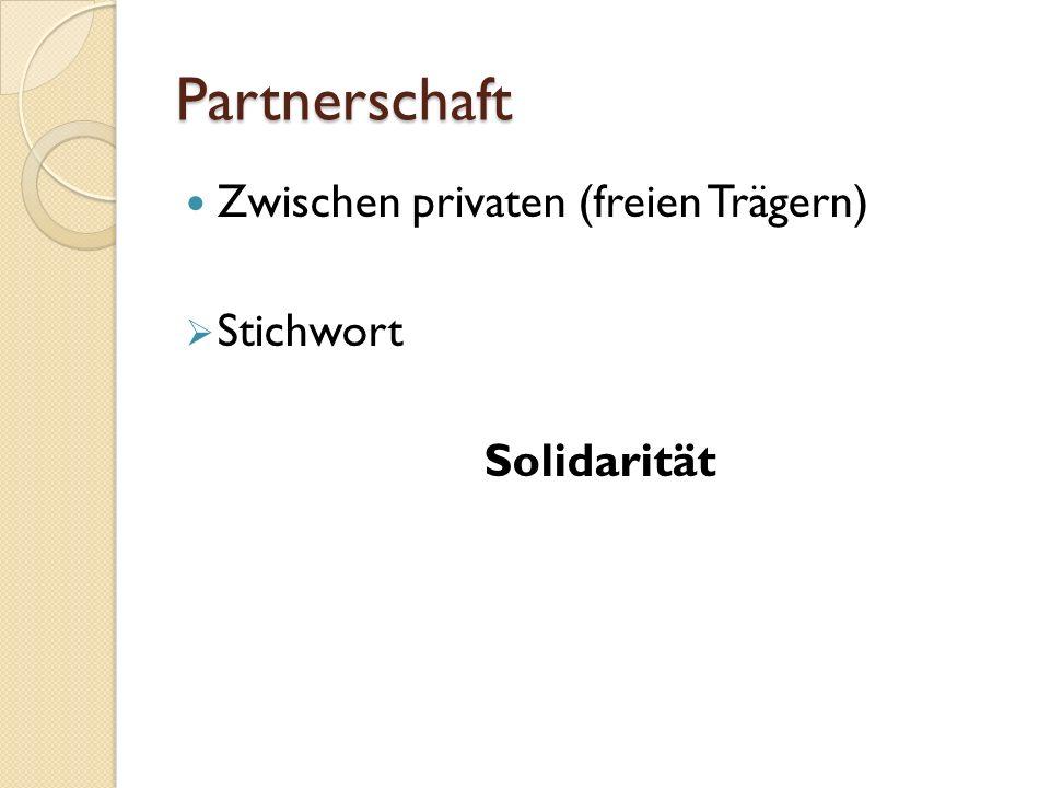 Partnerschaft Zwischen privaten (freien Trägern) Stichwort Solidarität