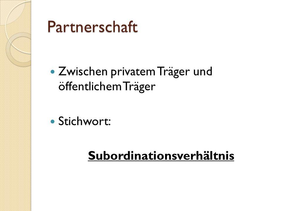 Partnerschaft Zwischen privatem Träger und öffentlichem Träger Stichwort: Subordinationsverhältnis