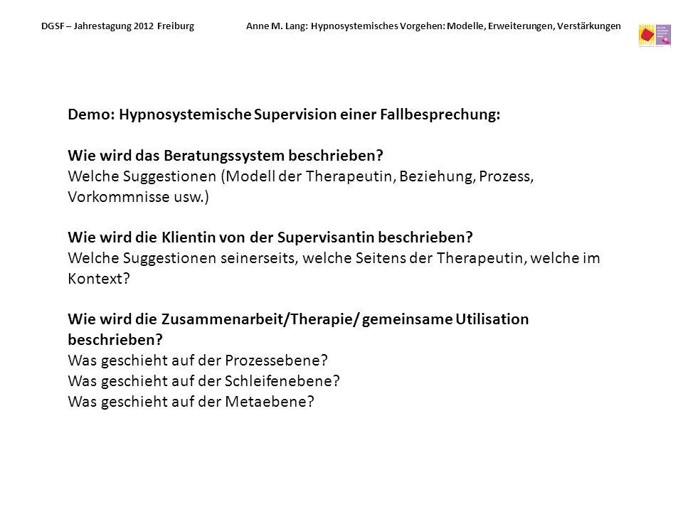Demo: Hypnosystemische Supervision einer Fallbesprechung: Wie wird das Beratungssystem beschrieben? Welche Suggestionen (Modell der Therapeutin, Bezie