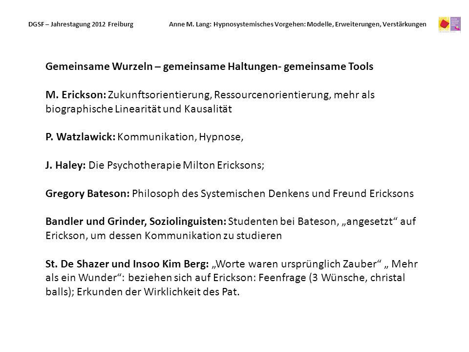 Gemeinsame Wurzeln – gemeinsame Haltungen- gemeinsame Tools M. Erickson: Zukunftsorientierung, Ressourcenorientierung, mehr als biographische Linearit