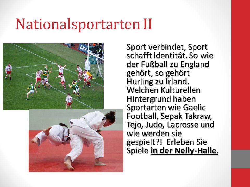 Nationalsportarten II Sport verbindet, Sport schafft Identität. So wie der Fußball zu England gehört, so gehört Hurling zu Irland. Welchen Kulturellen