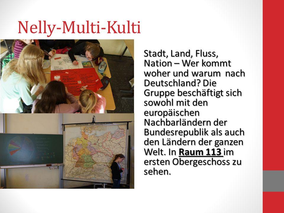 Nelly-Multi-Kulti Stadt, Land, Fluss, Nation – Wer kommt woher und warum nach Deutschland? Die Gruppe beschäftigt sich sowohl mit den europäischen Nac