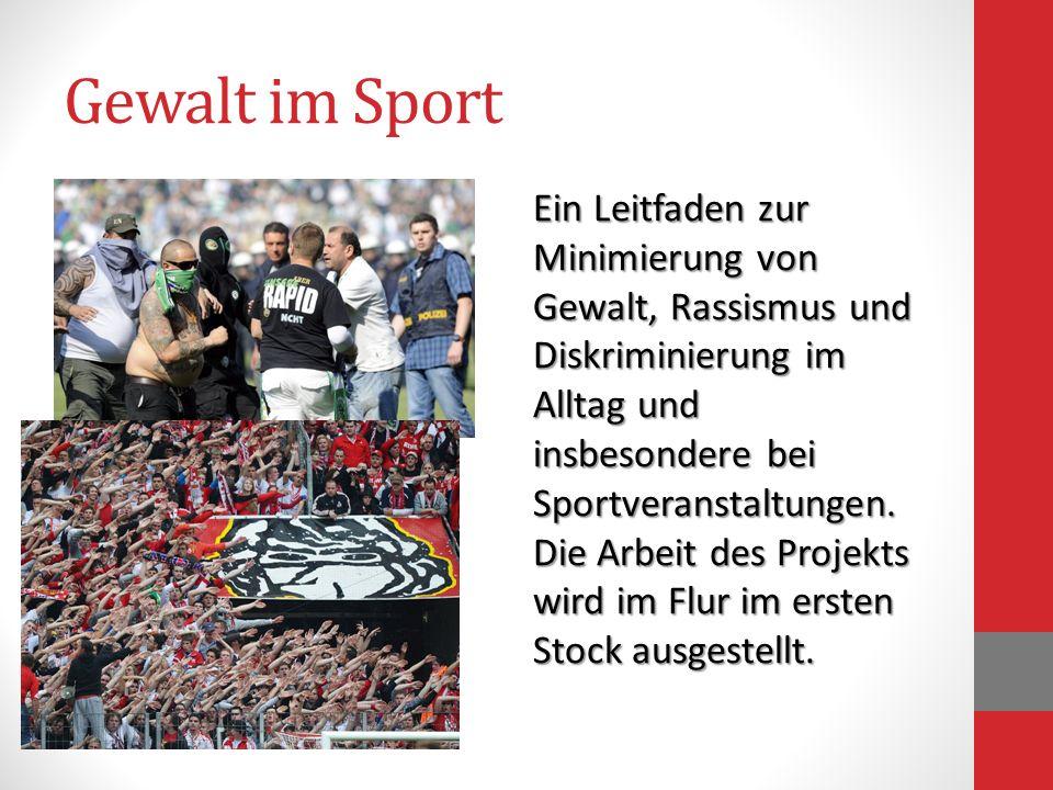 Gewalt im Sport Ein Leitfaden zur Minimierung von Gewalt, Rassismus und Diskriminierung im Alltag und insbesondere bei Sportveranstaltungen. Die Arbei