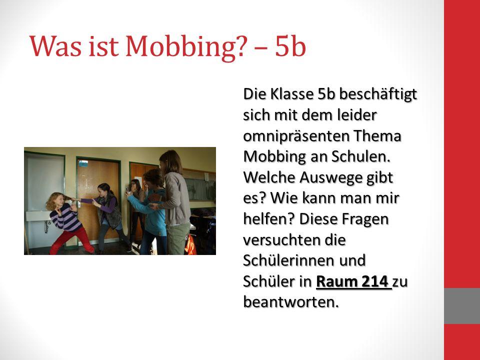 Was ist Mobbing? – 5b Die Klasse 5b beschäftigt sich mit dem leider omnipräsenten Thema Mobbing an Schulen. Welche Auswege gibt es? Wie kann man mir h