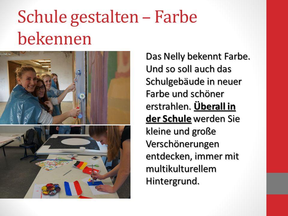 Schule gestalten – Farbe bekennen Das Nelly bekennt Farbe. Und so soll auch das Schulgebäude in neuer Farbe und schöner erstrahlen. Überall in der Sch