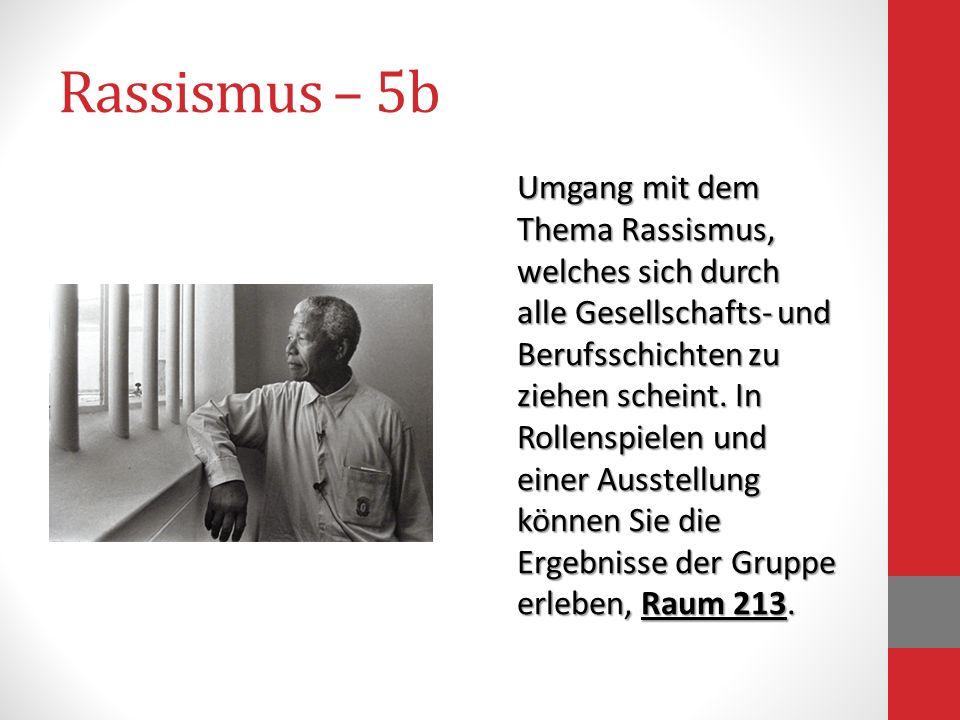 Rassismus – 5b Umgang mit dem Thema Rassismus, welches sich durch alle Gesellschafts- und Berufsschichten zu ziehen scheint. In Rollenspielen und eine