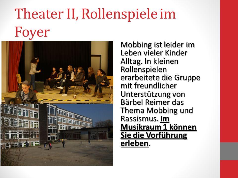 Theater II, Rollenspiele im Foyer Mobbing ist leider im Leben vieler Kinder Alltag. In kleinen Rollenspielen erarbeitete die Gruppe mit freundlicher U