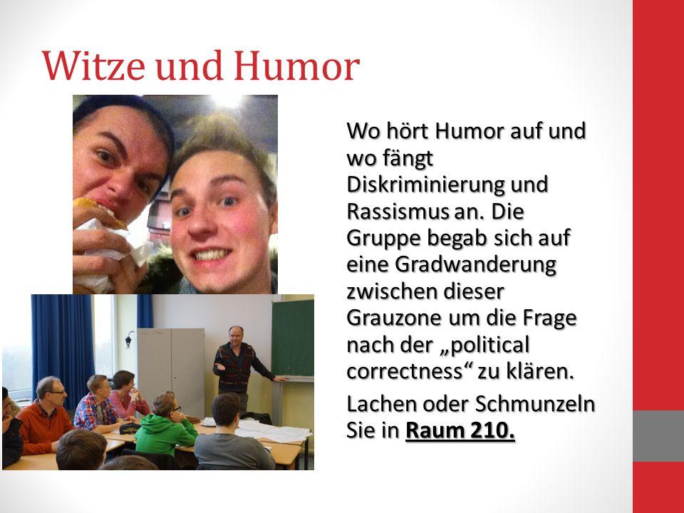 Witze und Humor Wo hört Humor auf und wo fängt Diskriminierung und Rassismus an. Die Gruppe begab sich auf eine Gradwanderung zwischen dieser Grauzone