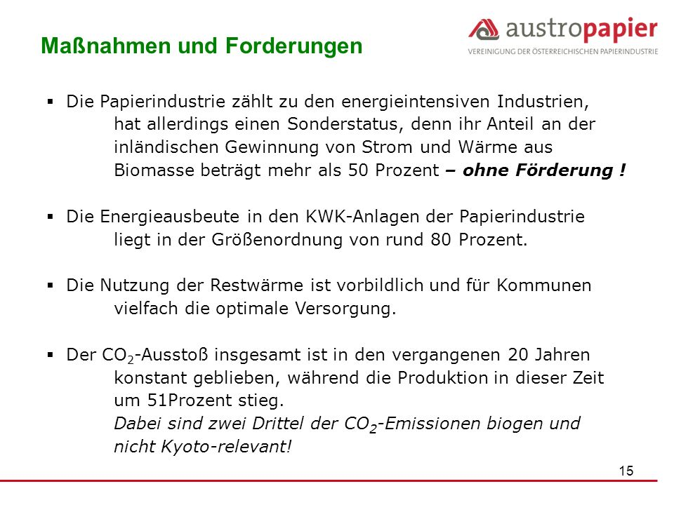 15 Maßnahmen und Forderungen Die Papierindustrie zählt zu den energieintensiven Industrien, hat allerdings einen Sonderstatus, denn ihr Anteil an der