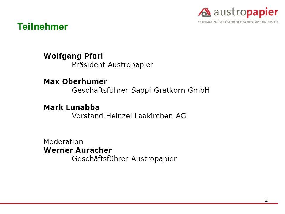 2 Teilnehmer Wolfgang Pfarl Präsident Austropapier Max Oberhumer Geschäftsführer Sappi Gratkorn GmbH Mark Lunabba Vorstand Heinzel Laakirchen AG Moder