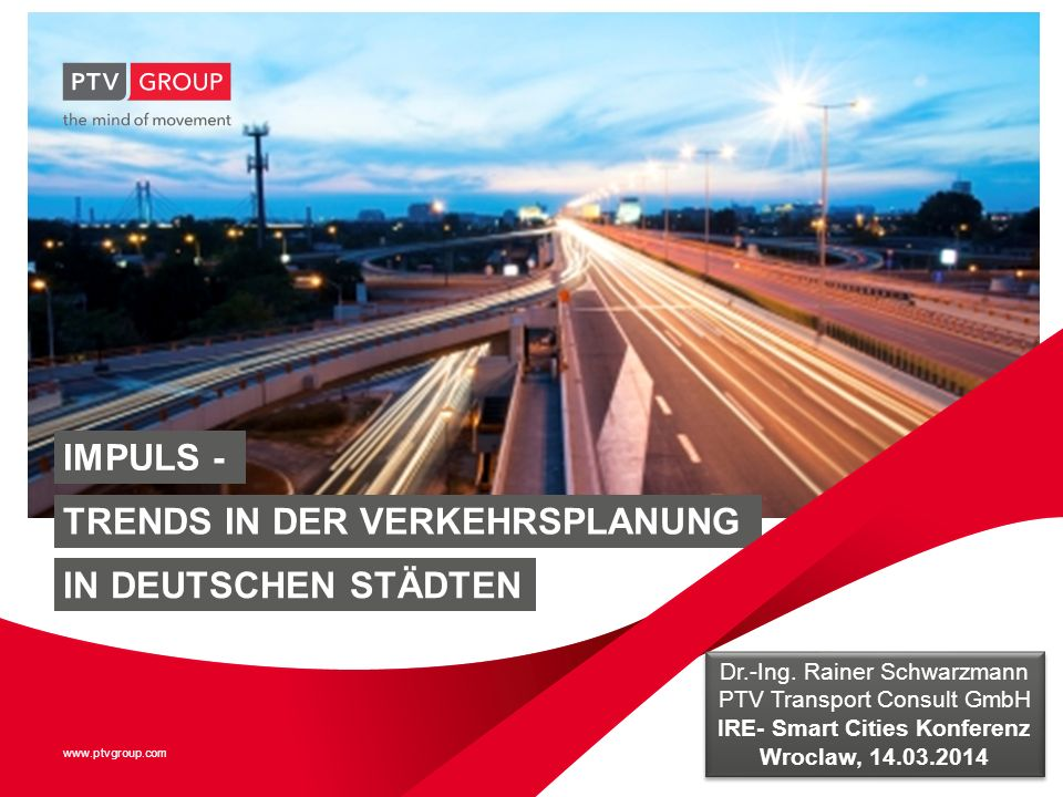 www.ptvgroup.com IMPULS - TRENDS IN DER VERKEHRSPLANUNG www.ptvgroup.com IN DEUTSCHEN STÄDTEN Dr.-Ing.