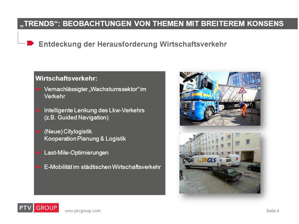www.ptvgroup.com Seite 4 Wirtschaftsverkehr: Vernachlässigter Wachstumssektor im Verkehr Intelligente Lenkung des Lkw-Verkehrs (z.B. Guided Navigation