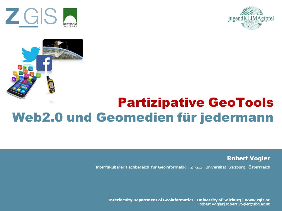 Interfaculty Department of Geoinformatics | University of Salzburg | www.zgis.at Robert Vogler| robert.vogler@sbg.ac.at Robert Vogler Interfakultärer