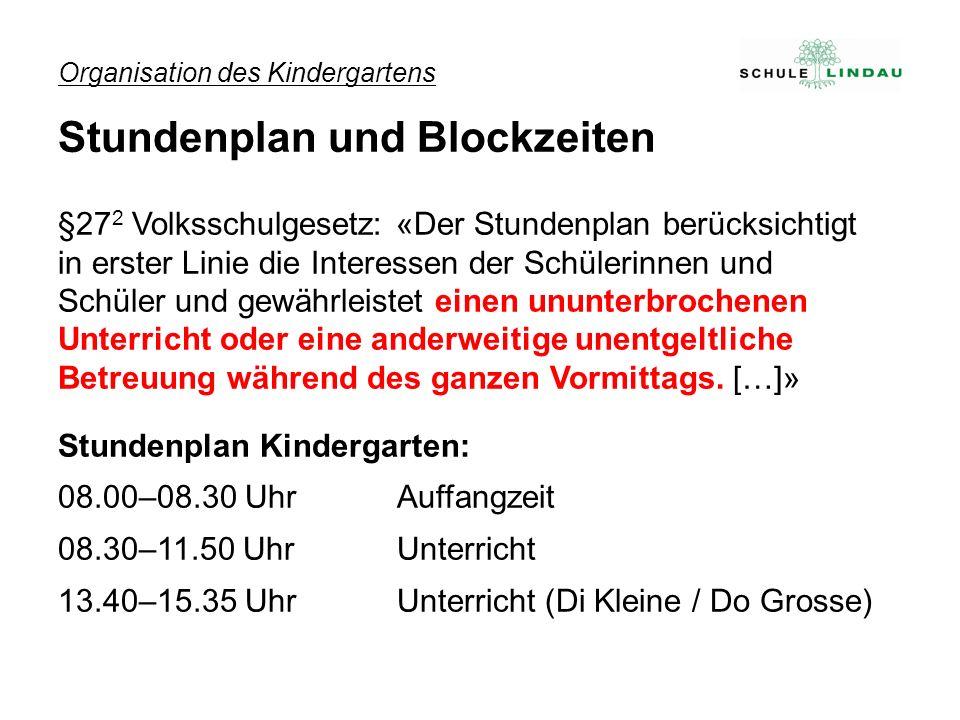 Organisation des Kindergartens Stundenplan und Blockzeiten §27 2 Volksschulgesetz: «Der Stundenplan berücksichtigt in erster Linie die Interessen der Schülerinnen und Schüler und gewährleistet einen ununterbrochenen Unterricht oder eine anderweitige unentgeltliche Betreuung während des ganzen Vormittags.