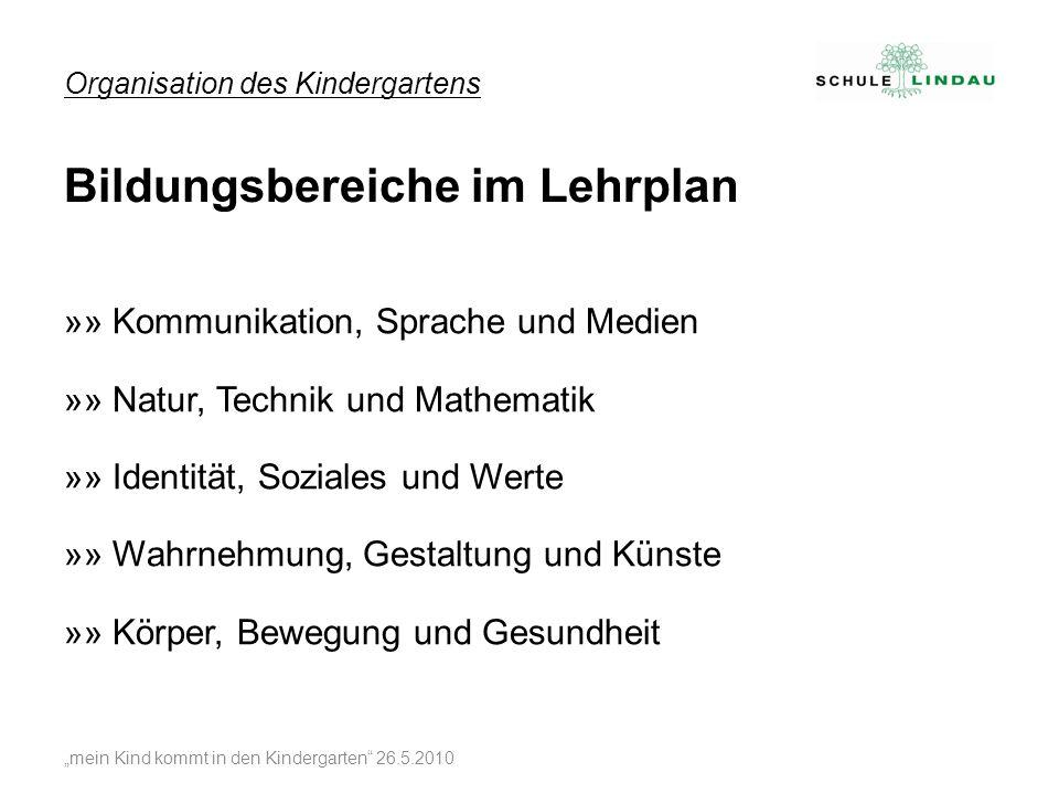 Organisation des Kindergartens mein Kind kommt in den Kindergarten 26.5.2010 »» Kommunikation, Sprache und Medien »» Natur, Technik und Mathematik »»