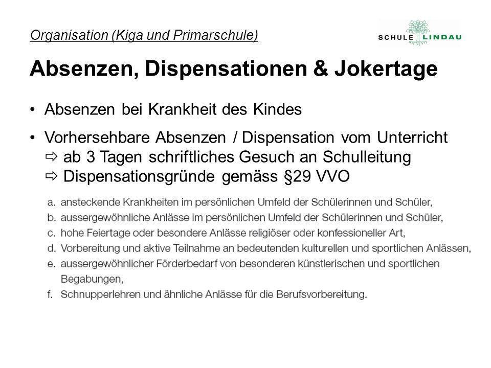 Organisation (Kiga und Primarschule) Absenzen, Dispensationen & Jokertage Absenzen bei Krankheit des Kindes Vorhersehbare Absenzen / Dispensation vom