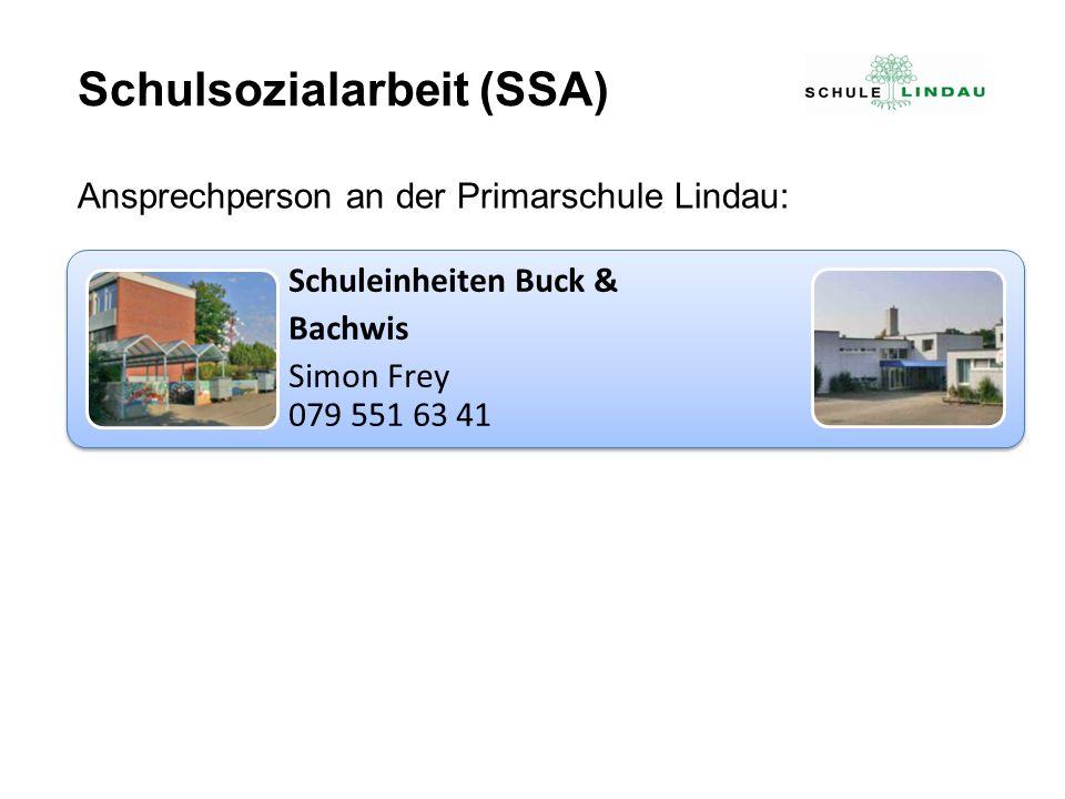 Schuleinheiten Buck & Bachwis Simon Frey 079 551 63 41 Schulsozialarbeit (SSA) Ansprechperson an der Primarschule Lindau: