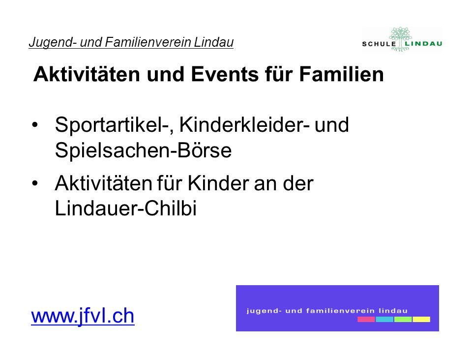 Sportartikel-, Kinderkleider- und Spielsachen-Börse Aktivitäten für Kinder an der Lindauer-Chilbi www.jfvl.ch Jugend- und Familienverein Lindau Aktivitäten und Events für Familien
