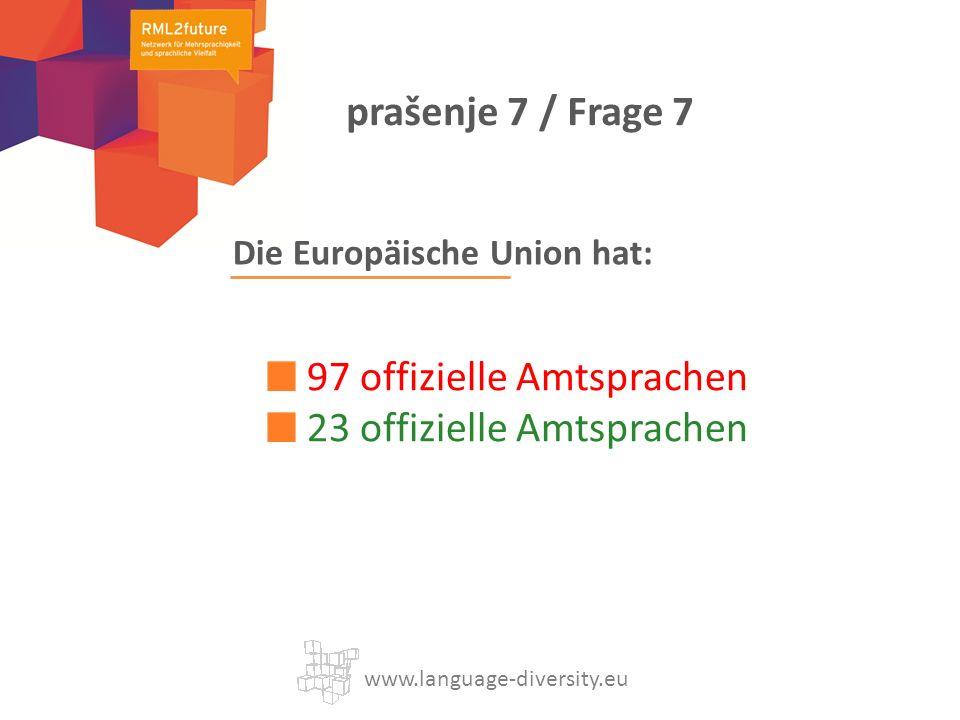 Die Europäische Union hat: 97 offizielle Amtsprachen 23 offizielle Amtsprachen www.language-diversity.eu prašenje 7 / Frage 7