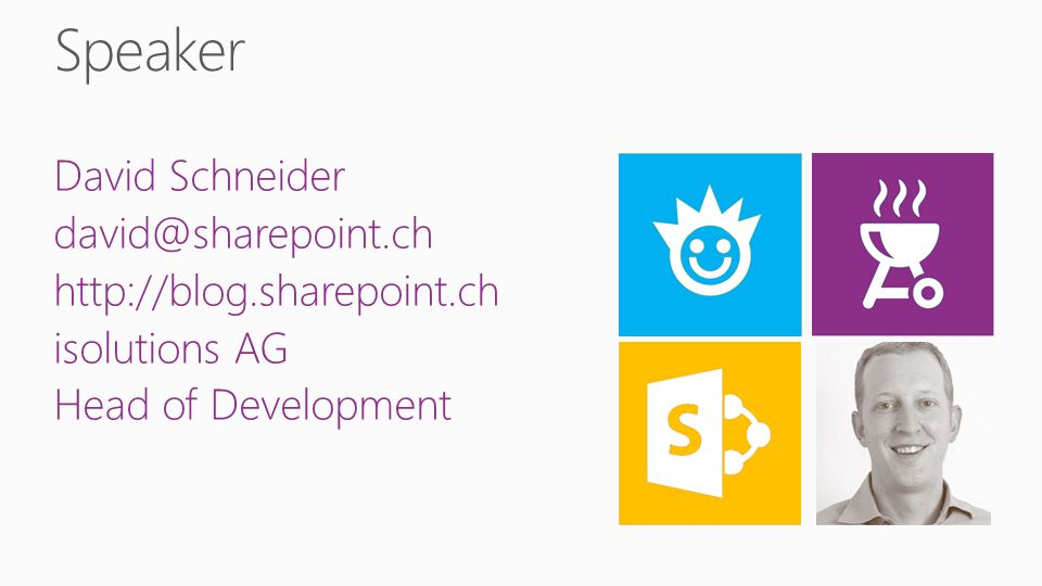 David Schneider david@sharepoint.ch http://blog.sharepoint.ch isolutions AG Head of Development