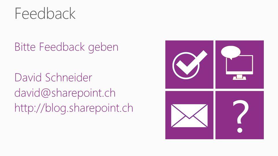 Bitte Feedback geben David Schneider david@sharepoint.ch http://blog.sharepoint.ch