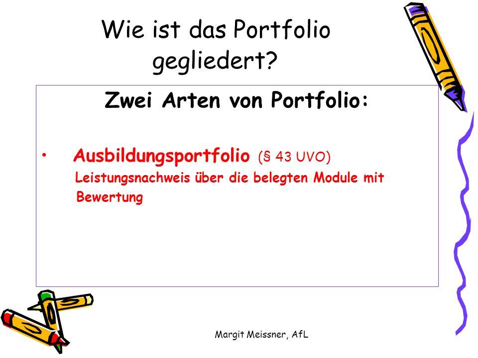 Margit Meissner, AfL Wie ist das Portfolio gegliedert? Zwei Arten von Portfolio: Ausbildungsportfolio (§ 43 UVO) Leistungsnachweis über die belegten M