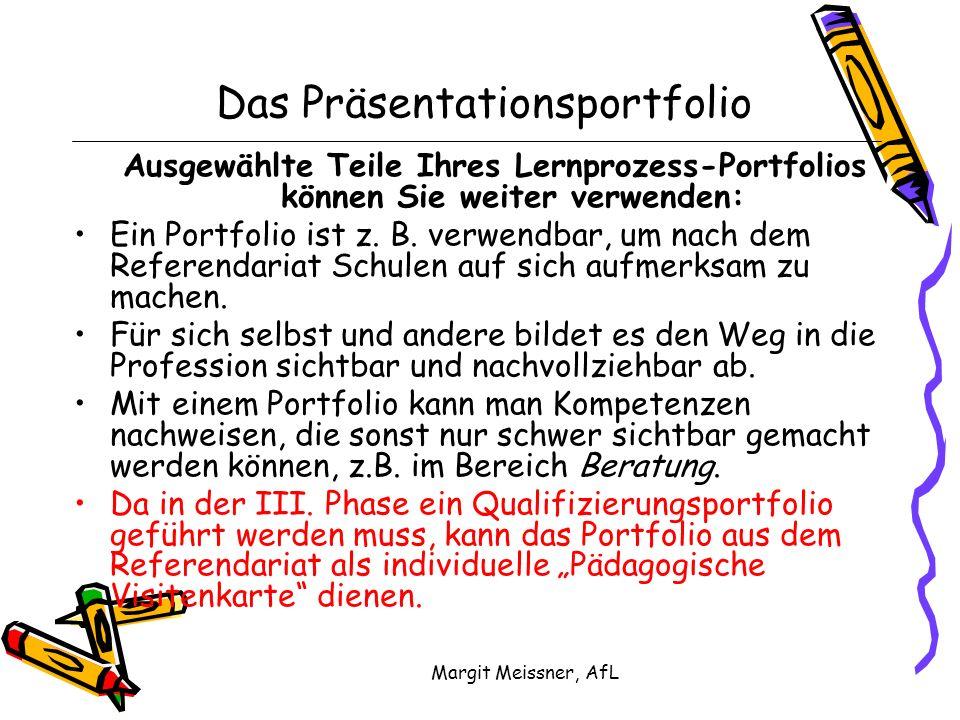 Margit Meissner, AfL Das Präsentationsportfolio Ausgewählte Teile Ihres Lernprozess-Portfolios können Sie weiter verwenden: Ein Portfolio ist z. B. ve