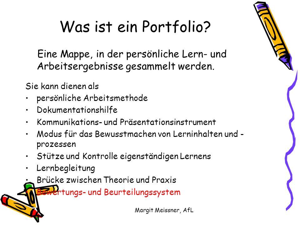 Margit Meissner, AfL Was ist ein Portfolio? Eine Mappe, in der persönliche Lern- und Arbeitsergebnisse gesammelt werden. Sie kann dienen als persönlic