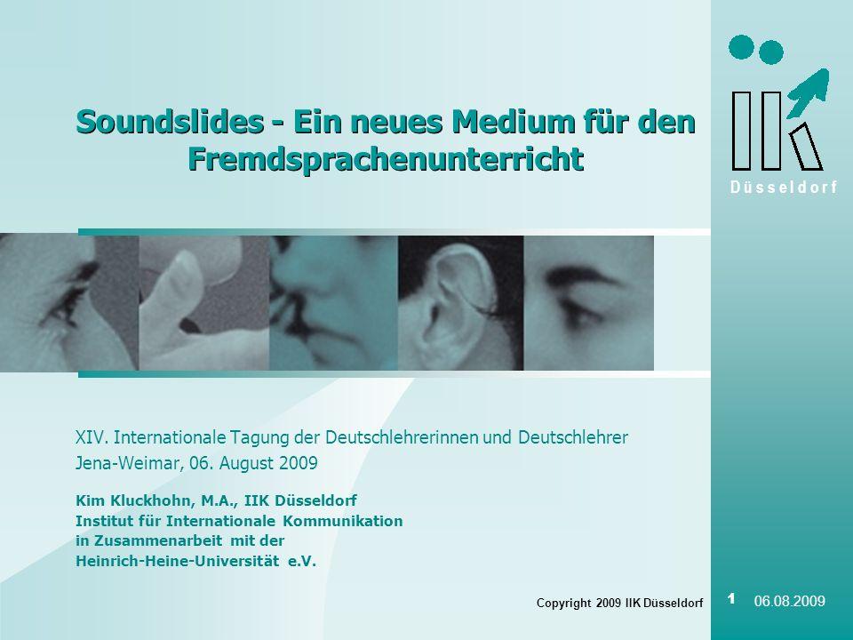 D ü s s e l d o r f Copyright 2009 IIK Düsseldorf 1 06.08.2009 Soundslides - Ein neues Medium für den Fremdsprachenunterricht XIV.