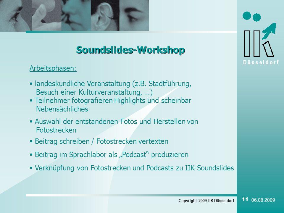 D ü s s e l d o r f Copyright 2009 IIK Düsseldorf 11 06.08.2009 Soundslides-Workshop Arbeitsphasen: landeskundliche Veranstaltung (z.B.