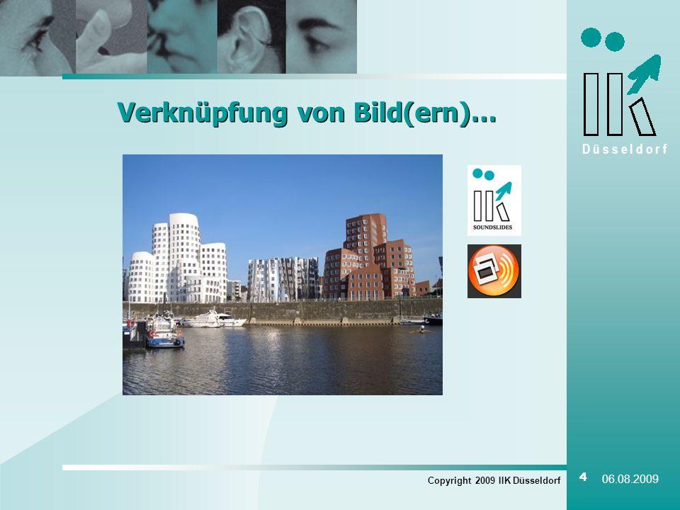 D ü s s e l d o r f Verknüpfung von Bild(ern)… Copyright 2009 IIK Düsseldorf 4 06.08.2009