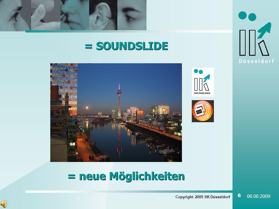 D ü s s e l d o r f = SOUNDSLIDE Copyright 2009 IIK Düsseldorf 6 06.08.2009 = neue Möglichkeiten
