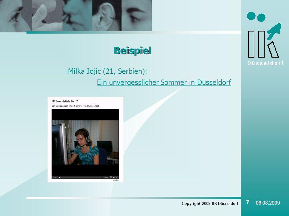 D ü s s e l d o r f Copyright 2009 IIK Düsseldorf 7 06.08.2009 Beispiel Milka Jojic (21, Serbien): Ein unvergesslicher Sommer in Düsseldorf