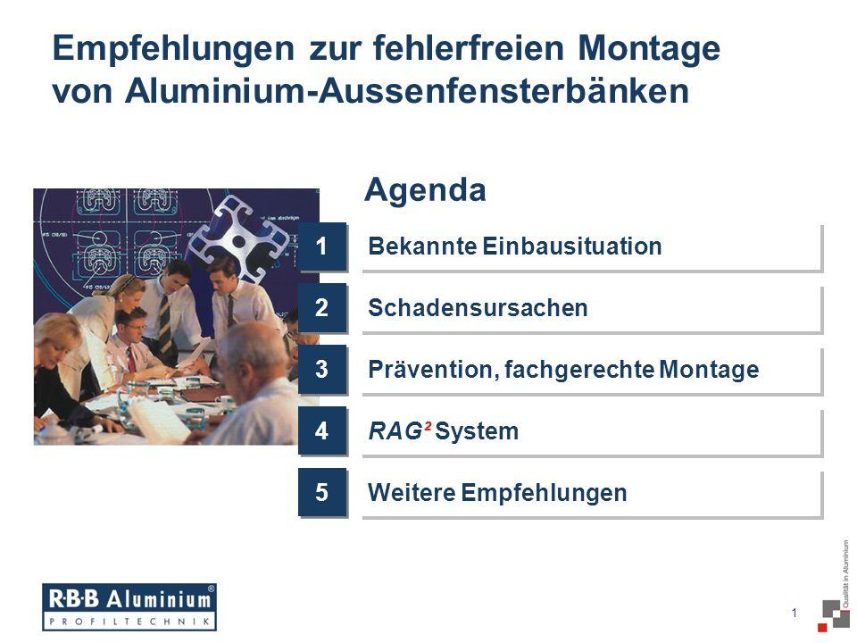 1 / 20 1 Empfehlungen zur fehlerfreien Montage von Aluminium-Aussenfensterbänken Bekannte Einbausituation Schadensursachen Prävention, fachgerechte Montage RAG² System Weitere Empfehlungen 1 2 3 4 5 Agenda
