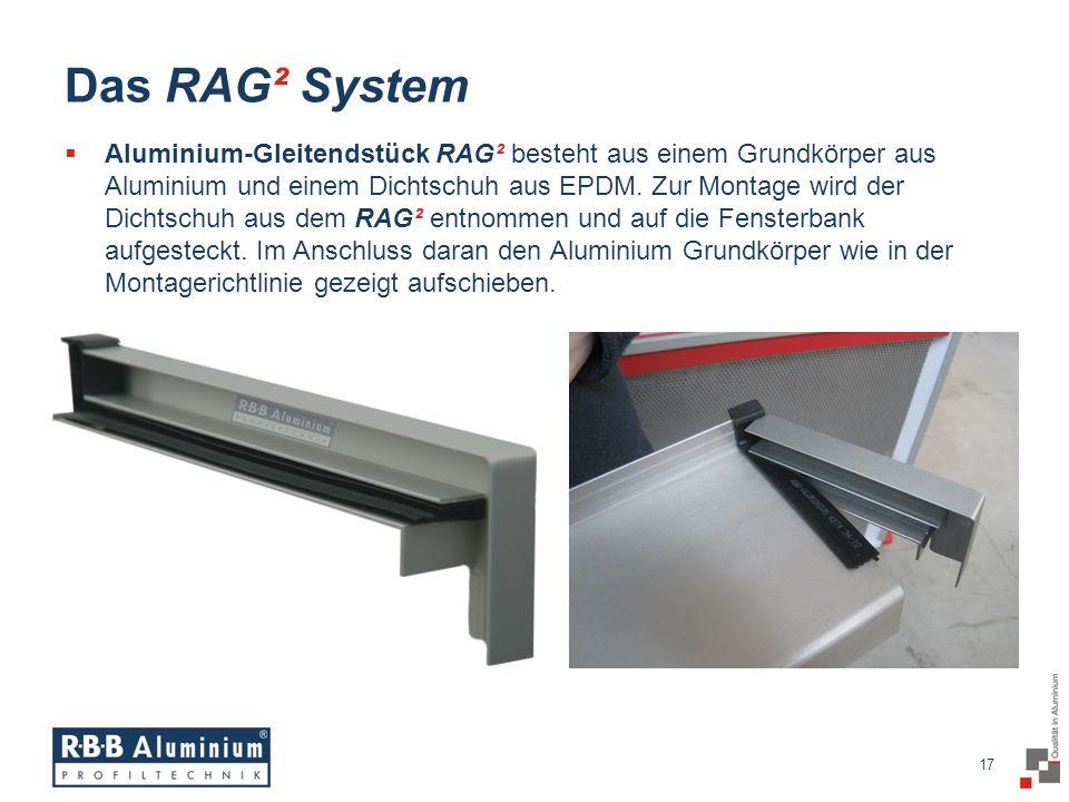 17 / 20 17 Das RAG² System Aluminium-Gleitendstück RAG² besteht aus einem Grundkörper aus Aluminium und einem Dichtschuh aus EPDM.
