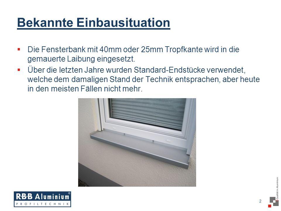 2 / 20 2 Bekannte Einbausituation Die Fensterbank mit 40mm oder 25mm Tropfkante wird in die gemauerte Laibung eingesetzt.