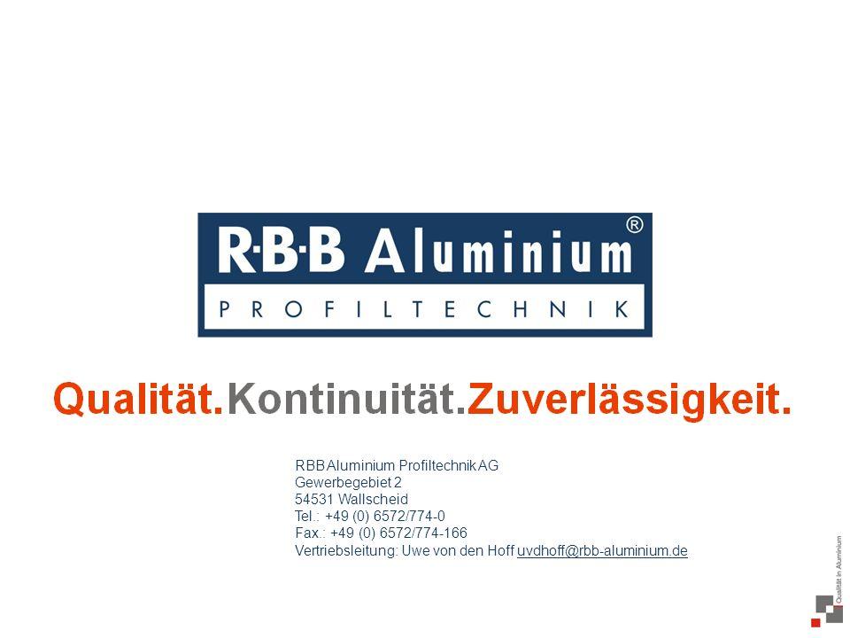 32 / 20 RBB Aluminium Profiltechnik AG Gewerbegebiet 2 54531 Wallscheid Tel.: +49 (0) 6572/774-0 Fax.: +49 (0) 6572/774-166 Vertriebsleitung: Uwe von den Hoff uvdhoff@rbb-aluminium.de